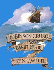 The  Life and Adventures  of  Robinson Crusoe - With Illustrations by H. M. Brock ebook by Daniel Defoe,H.M. Brock