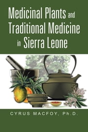 Medicinal Plants and Traditional Medicine in Sierra Leone ebook by Dr. Cyrus Macfoy