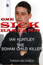 One SICK BASTARD - Ian Huntley (The Soham Child Killer) ebook by Tammy Richards
