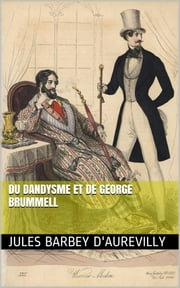 Du Dandysme et de George Brummell ebook by Jules Barbey d'Aurevilly
