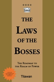 The Laws of the Bosses: - The Roadmap to the Realm of Power ebook by Tilawan