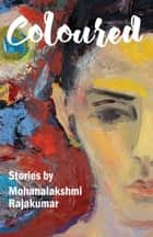 Coloured and Other Stories ebook by mohana rajakumar