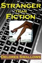 Stranger than Fiction ebook by Delores Swallows