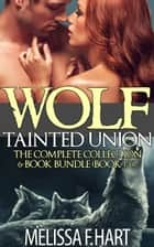 Wolf Tainted Union: The Complete Collection – 6-Book Bundle (Books 1-6) – A Paranormal Werewolf Shifter Romance ebook by Melissa F. Hart