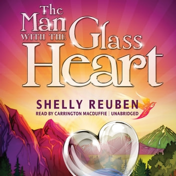 The Man with the Glass Heart - A Fable audiobook by Shelly Reuben