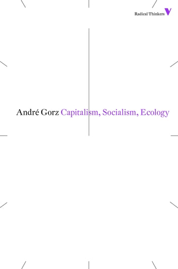 Capitalism, Socialism, Ecology ebook by André Gorz