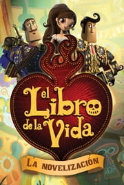El libro de la vida: La novelización (The Book of Life Movie Novelization) ebook by Stacia Deutsch,Ernesto A. Suarez