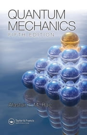 Quantum Mechanics, Fifth Edition ebook by Rae, Alastair I. M.