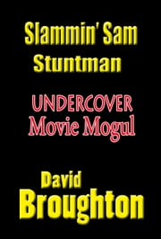 Sammy Slam, Stuntman The Mysterious Movie Mogul ebook by David and Linda Broughton
