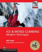 Ice and Mixed Climbing - Modern Technique ebook by