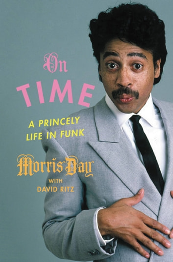 On Time - A Princely Life in Funk ebook by Morris Day