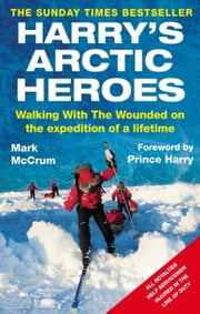 Harry's Arctic Heroes - Walking with the Wounded on the Expedition of a Lifetime ebook by Mark McCrum
