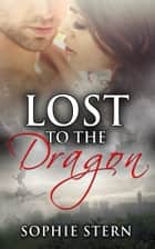 Lost to the Dragon ebook by Sophie Stern