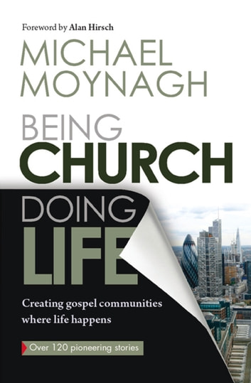 Being Church, Doing Life - Creating Gospel Communities Where Life Happens ebook by Michael Moynagh