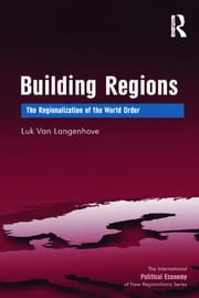 Building Regions - The Regionalization of the World Order ebook by Luk Van Langenhove