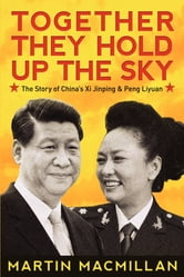 TOGETHER THEY HOLD UP THE SKY - The story of China's Xi Jinping and Peng Liyuan ebook by Martin Macmillan