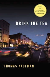 Drink the Tea - A Mystery ebook by Thomas Kaufman