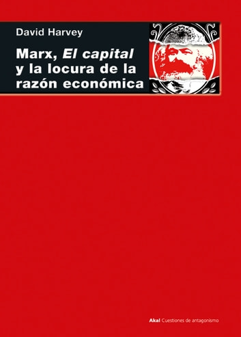 Marx, el capital y la locura de la razón económica ebook by David Harvey