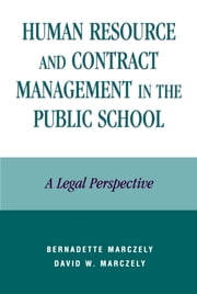 Human Resource and Contract Management in the Public School - A Legal Perspective ebook by Bernadette Marczely,David William Marczely