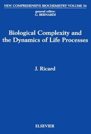 Biological Complexity and the Dynamics of Life Processes ebook by Ricard, J.