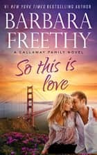 So This Is Love eBook par Barbara Freethy