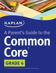 A Parent's Guide to the Common Core: 4th Grade ebook by Kaplan