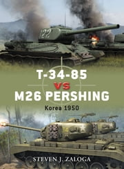 T-34-85 vs M26 Pershing - Korea 1950 ebook by Steven J. Zaloga,Richard Chasemore