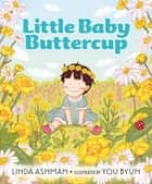 Little Baby Buttercup ebook by Linda Ashman, You Byun