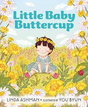Little Baby Buttercup ebook by Linda Ashman,You Byun