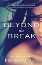Beyond the Break - (Conch Garden Book 1) ebook by Kristen Mae