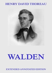 Walden - Extended Annotated Edition ebook by Henry David Thoreau
