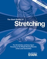 The Stark Reality of Stretching: For All Activities and Every Sport Focusing on the Weight Bearing Muscles of the Lower Extremities - For All Activities and Every Sport Focusing on the Weight Bearing Muscles of the Lower Extremities ebook by Dr. Steven D. Stark