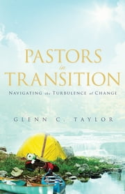 Pastors in Transition - Navigating the Turbulence of Change ebook by Glenn C. Taylor