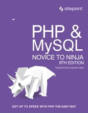 PHP & MySQL: Novice to Ninja - Get Up to Speed With PHP the Easy Way ebook by Tom Butler, Kevin Yank