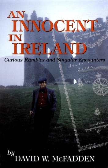 An Innocent in Ireland - Curious Rambles and Singular Encounters ebook by David McFadden