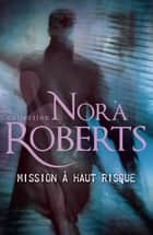 Mission à haut risque ebook by Nora Roberts