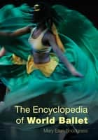 The Encyclopedia of World Ballet ebook by Mary Ellen Snodgrass