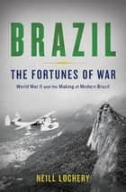 Brazil - The Fortunes of War eBook by Neill Lochery