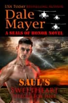 Saul's Sweetheart - A SEALs of Honor World novel ebook by Dale Mayer