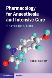 Pharmacology for Anaesthesia and Intensive Care ebook by T. E. Peck, S. A. Hill