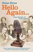 Hello Again - Nine decades of radio voices ebook by Simon Elmes