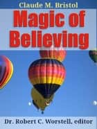 Claude Bristol's Magic of Believing ebook by Claude M. Bristol, Dr. Robert C. Worstell