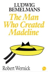 Ludwig Bemelmans: The Man Who Created Madeline ebook by Robert Wernick