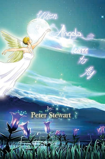 When Angels Learn to Fly ebook by Peter Stewart