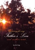 A Journey for my Father's Love and Mother's Secret ebook by Kim Hug