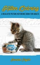 Kitten Coloring: A Realistic Picture Reference Book for Adults ebook by Jasmine Taylor