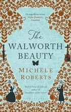 The Walworth Beauty ebook by Michèle Roberts