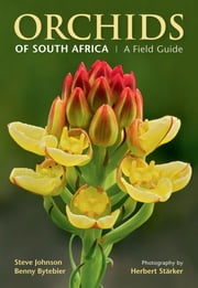Orchids of South Africa - A Field Guide ebook by Steve Johnson,Benny Bytebier