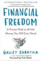 Financial Freedom - A Proven Path to All the Money You Will Ever Need ebook by Grant Sabatier, Vicki Robin