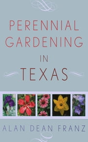 Perennial Gardening in Texas ebook by Alan Dean Franz